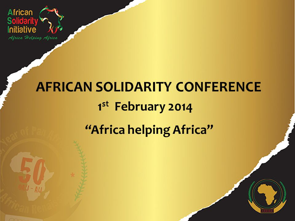 1 st February 2014 AFRICAN SOLIDARITY CONFERENCE Africa helping Africa