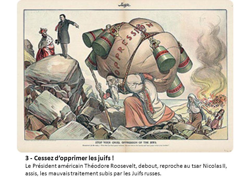 3 - Cessez d'opprimer les juifs ! Le Président américain Théodore Roosevelt, debout, reproche au tsar Nicolas II, assis, les mauvais traitement subis