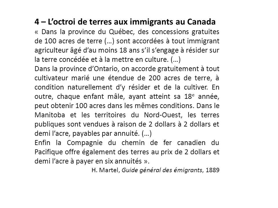 4 – L'octroi de terres aux immigrants au Canada « Dans la province du Québec, des concessions gratuites de 100 acres de terre (…) sont accordées à tou