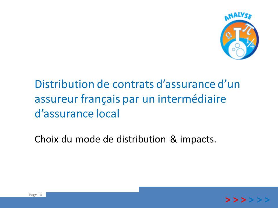 Distribution de contrats d'assurance d'un assureur français par un intermédiaire d'assurance local Page 10 Choix du mode de distribution & impacts. >