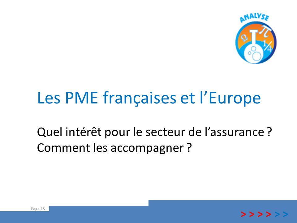 Les PME françaises et l'Europe Page 15 Quel intérêt pour le secteur de l'assurance ? Comment les accompagner ? > > >