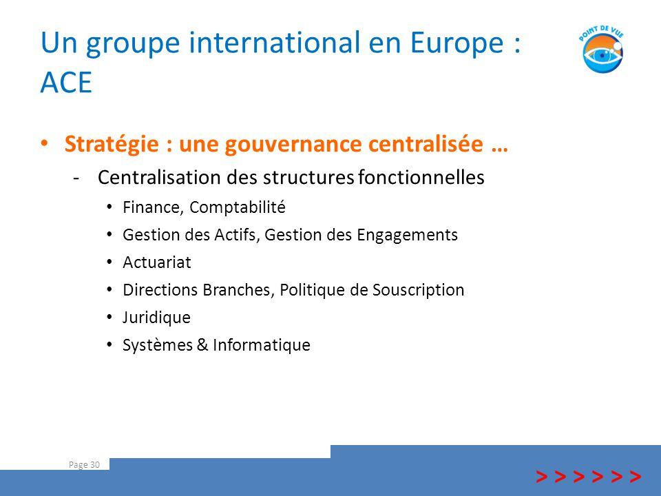Un groupe international en Europe : ACE Page 30 > > > Stratégie : une gouvernance centralisée … -Centralisation des structures fonctionnelles Finance,