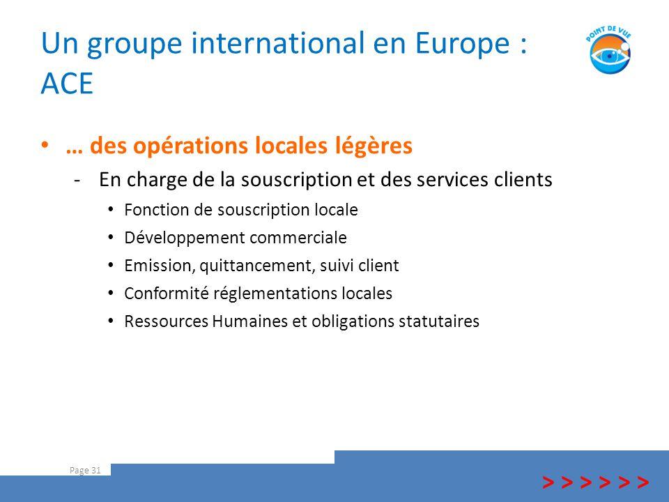 Un groupe international en Europe : ACE Page 31 > > > … des opérations locales légères -En charge de la souscription et des services clients Fonction