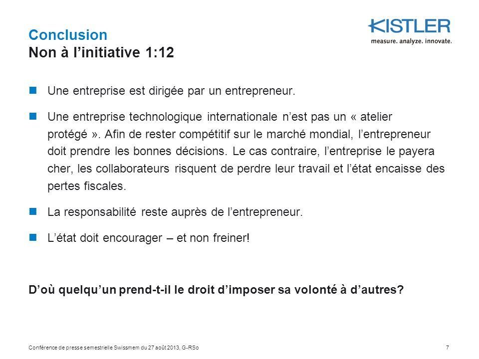 Conclusion Non à l'initiative 1:12 Conférence de presse semestrielle Swissmem du 27 août 2013, G-RSo7 Une entreprise est dirigée par un entrepreneur.