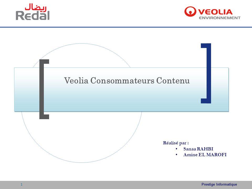 Prestige Informatique Veolia Consommateurs Contenu Réalisé par : Sanaa RAHBI Amine EL MAROFI 1