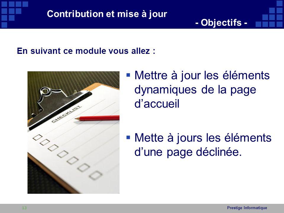 Prestige Informatique  Mettre à jour les éléments dynamiques de la page d'accueil  Mette à jours les éléments d'une page déclinée.