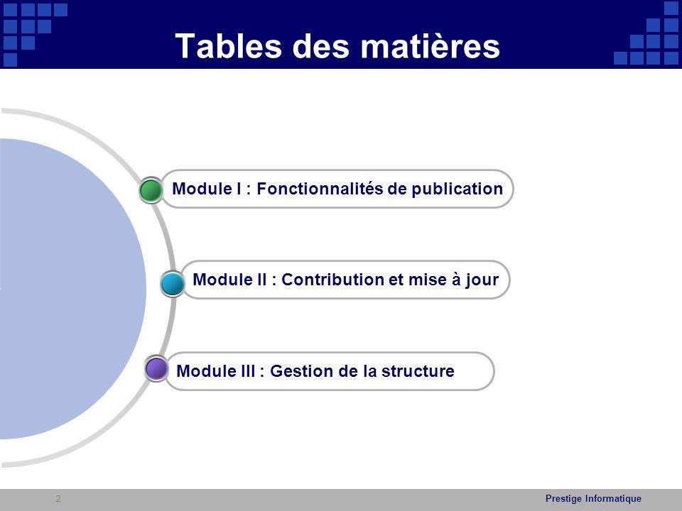 Prestige Informatique Tables des matières Module III : Gestion de la structure Module II : Contribution et mise à jour Module I : Fonctionnalités de publication 2