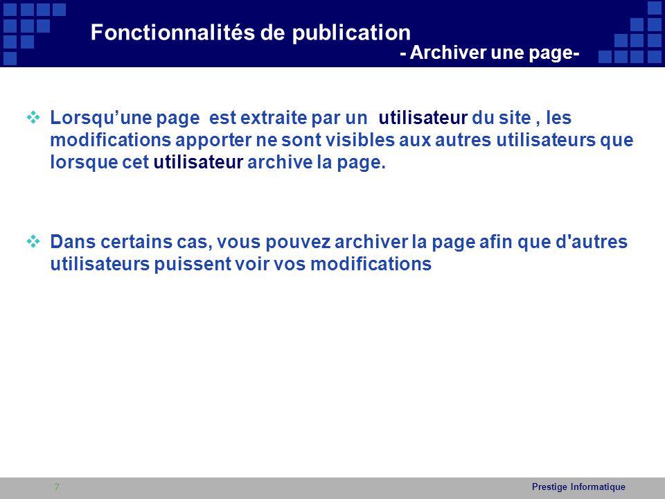 Prestige Informatique  Lab 2 : Exemple d'archivage d'une page du site  Suivez la procédure ci-dessous pour archiver une page déjà extraite 1.Ouvrir une page extraite 2.Cliquez sur le bouton Page situé dans le menu en haut de la page du site 3.Cliquez sur le bouton : 4.Une boite de message optionnel s'affiche, vous pouvez taper des commentaires sur les modifications que vous avez apportées.