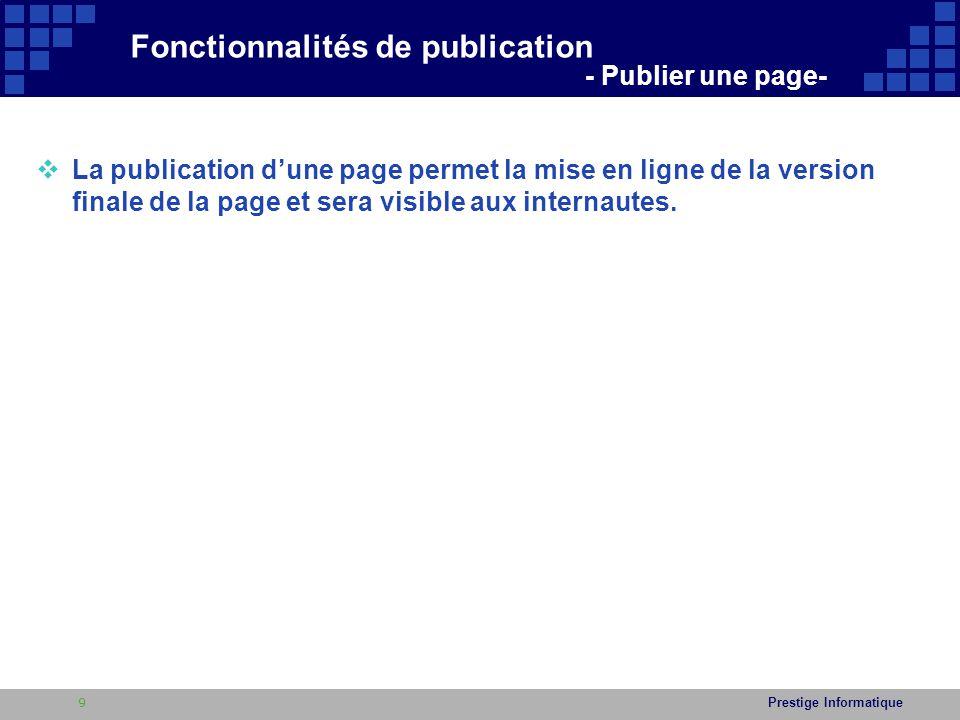 Prestige Informatique  Lab 3 : Exemple de publication d'une page du site  Pour publier une page : 1.Ouvrir une page extraite et/ou archiver 2.Cliquez sur le bouton Publier situé dans le menu en haut de la page du site 3.Cliquez sur le bouton : 4.Taper des commentaires sur les modifications que vous avez apportées.