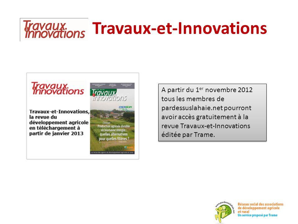 Travaux-et-Innovations A partir du 1 er novembre 2012 tous les membres de pardessuslahaie.net pourront avoir accès gratuitement à la revue Travaux-et-Innovations éditée par Trame.