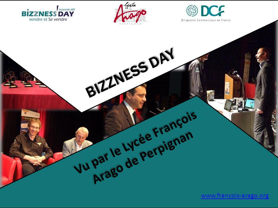 BIZZNESS DAY Vu par le Lycée François Arago de Perpignan Vu par le Lycée François Arago de Perpignan www.francois-arago.org