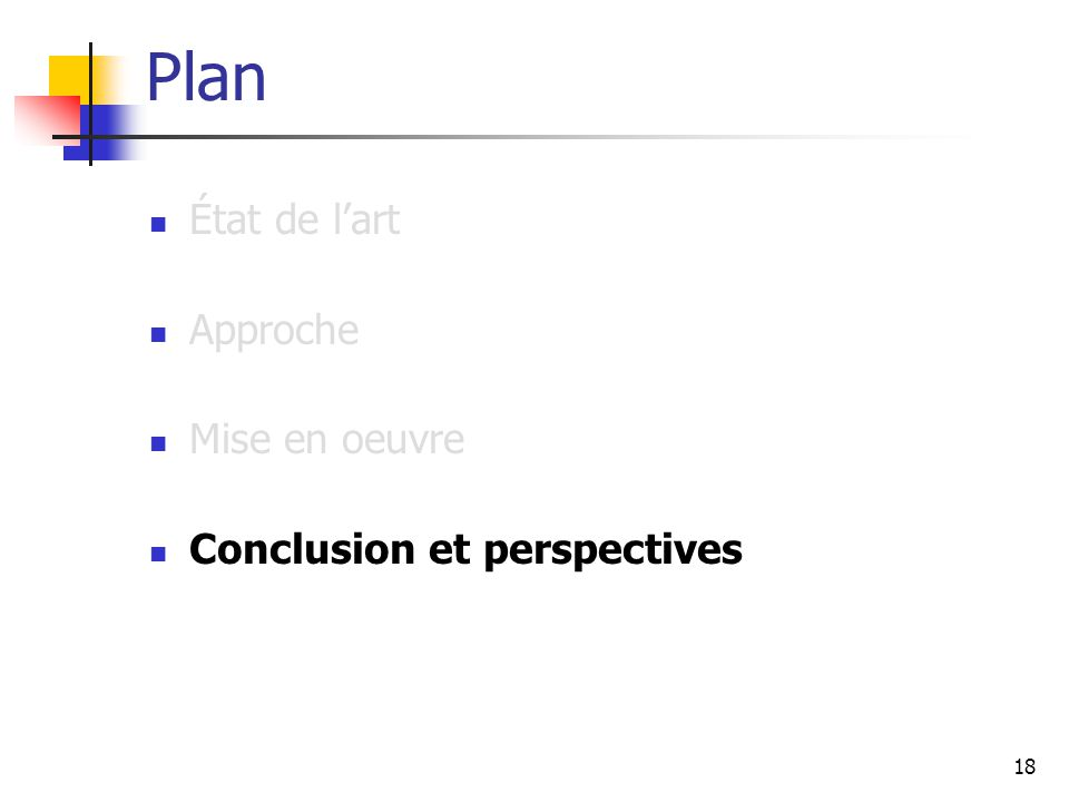 18 Plan État de l'art Approche Mise en oeuvre Conclusion et perspectives
