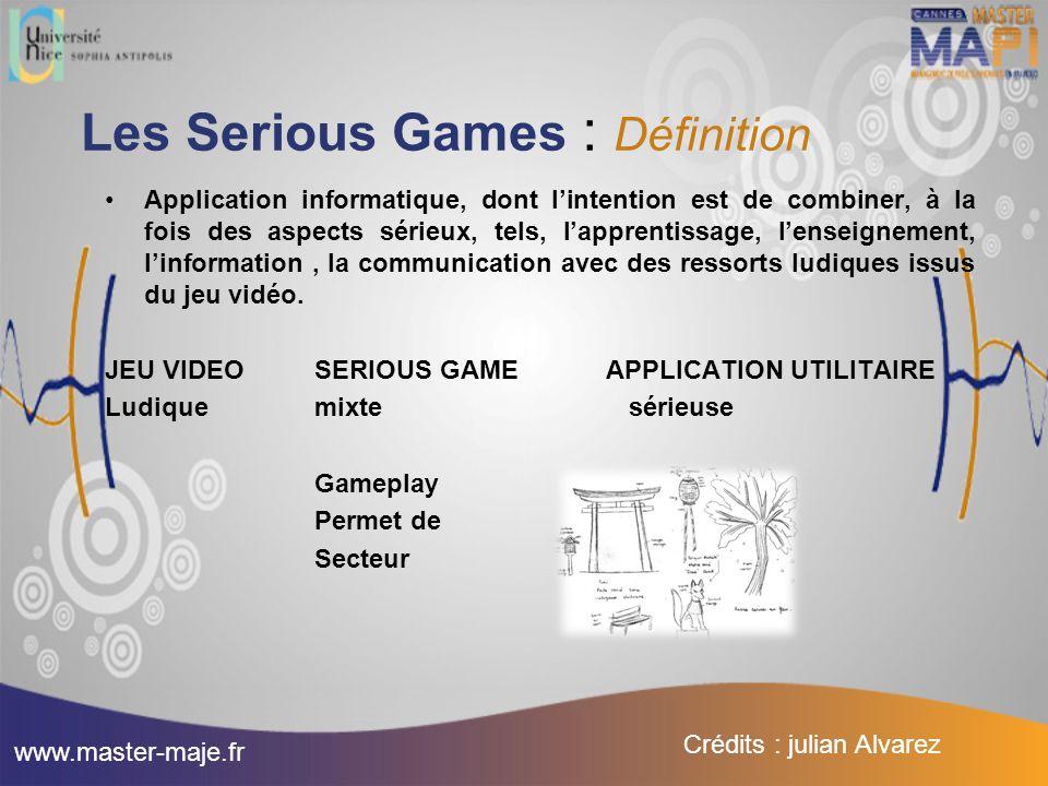 Les Serious Games : Définition Application informatique, dont l'intention est de combiner, à la fois des aspects sérieux, tels, l'apprentissage, l'ens