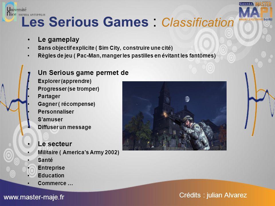 Les Serious Games : Classification Le gameplay Sans objectif explicite ( Sim City, construire une cité) Règles de jeu ( Pac-Man, manger les pastilles