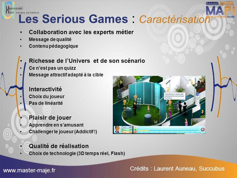 Les Serious Games : Caractérisation Collaboration avec les experts métier Message de qualité Contenu pédagogique Richesse de l'Univers et de son scéna