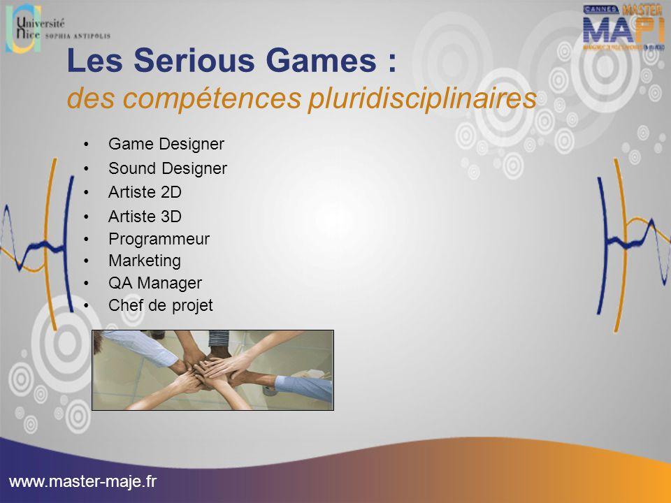 Les Serious Games : des compétences pluridisciplinaires Game Designer Sound Designer Artiste 2D Artiste 3D Programmeur Marketing QA Manager Chef de pr