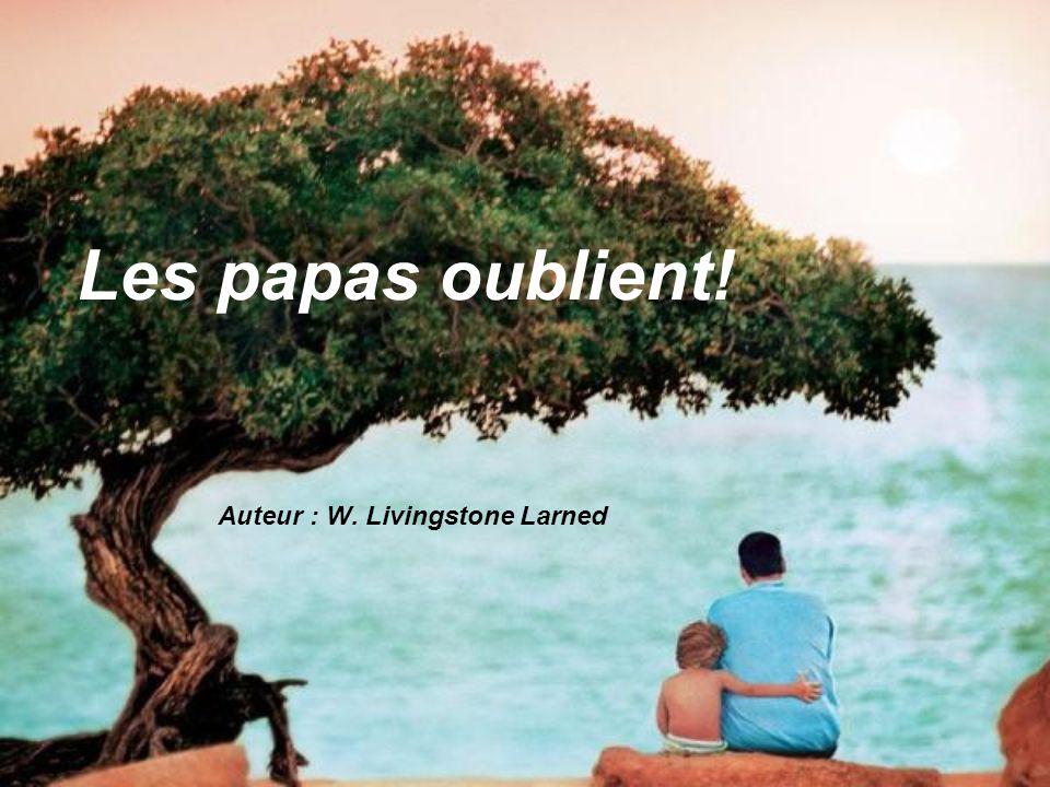 Les papas oublient! Auteur : W. Livingstone Larned