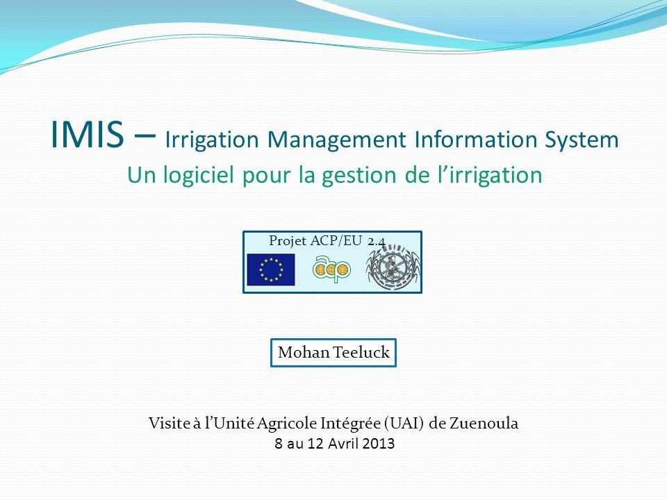 IMIS – Irrigation Management Information System Un logiciel pour la gestion de l'irrigation Mohan Teeluck Visite à l'Unité Agricole Intégrée (UAI) de