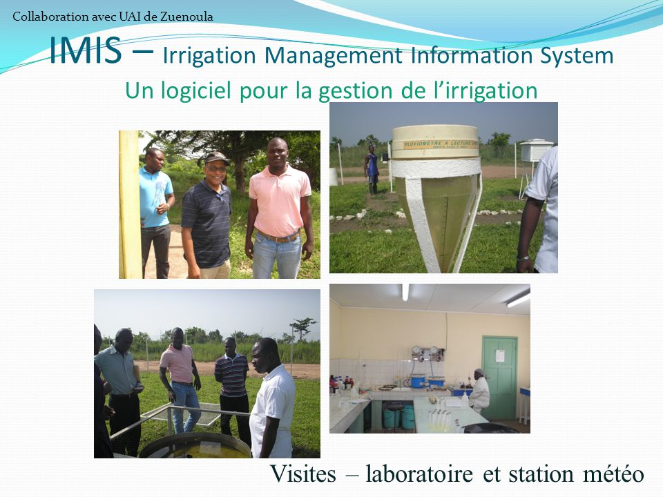 Visites – laboratoire et station météo IMIS – Irrigation Management Information System Un logiciel pour la gestion de l'irrigation Collaboration avec