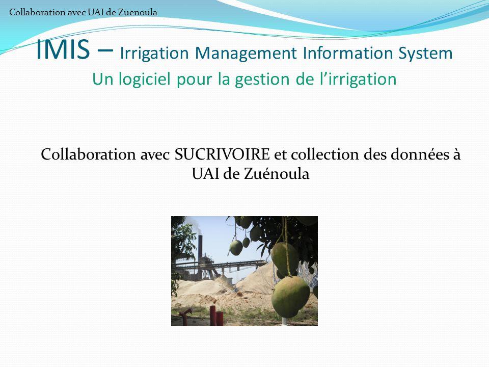 IMIS – Irrigation Management Information System Un logiciel pour la gestion de l'irrigation Collaboration avec SUCRIVOIRE et collection des données à