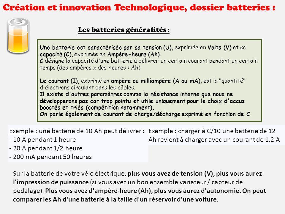 Création et innovation Technologique, dossier batteries : Les batteries généralités : Exemple : une batterie de 10 Ah peut délivrer : - 10 A pendant 1