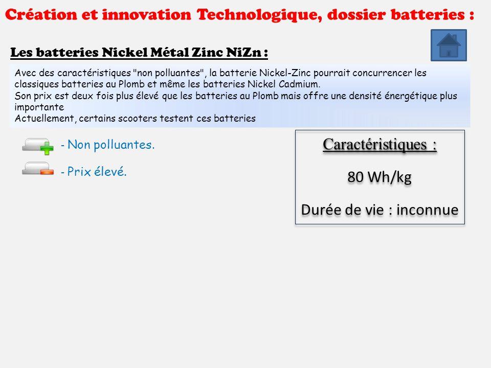 Création et innovation Technologique, dossier batteries : Les batteries Nickel Métal Zinc NiZn : : Avec des caractéristiques