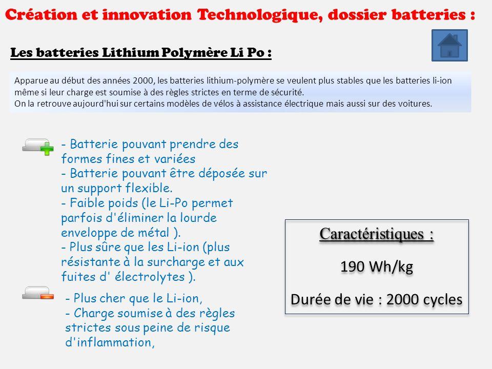 Création et innovation Technologique, dossier batteries : Les batteries Lithium Métal Polymère LMP : Depuis 2007, la technologie Lithium-Métal-Polymère est entièrement détenue par le groupe français Bolloré qui compte l exploiter sur sa future voiture électrique la Bluecar, mais également sur le Microbus électrique en partenariat avec Gruau.