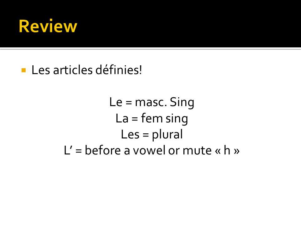  Les articles définies! Le = masc. Sing La = fem sing Les = plural L' = before a vowel or mute « h »