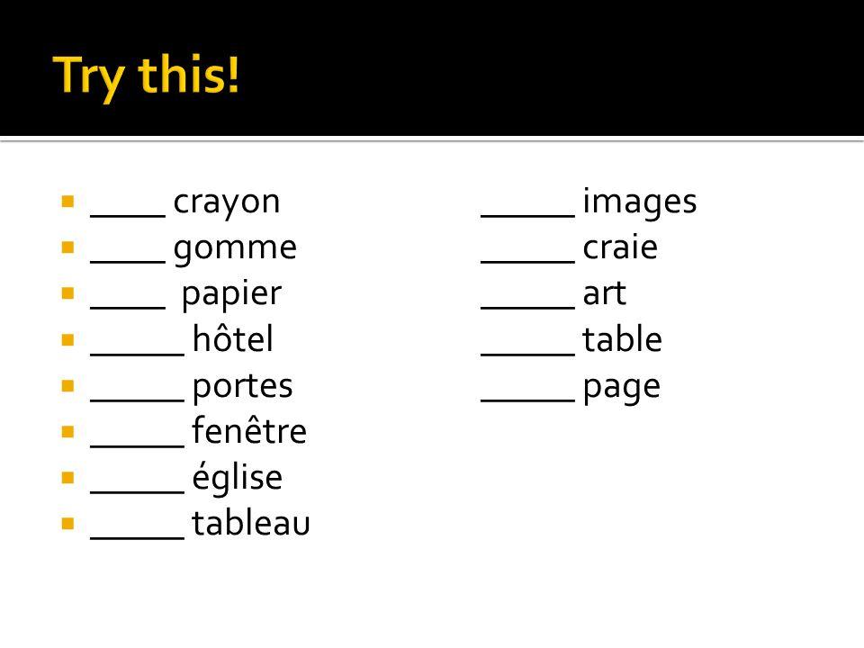  ____ crayon_____ images  ____ gomme_____ craie  ____ papier_____ art  _____ hôtel_____ table  _____ portes_____ page  _____ fenêtre  _____ égl
