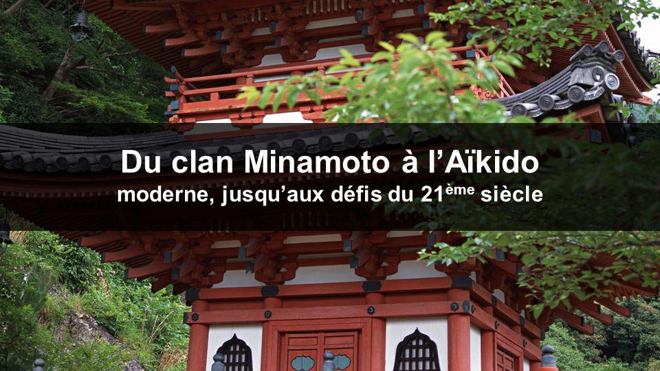 Du clan Minamoto à l'Aïkido moderne, jusqu'aux défis du 21 ème siècle