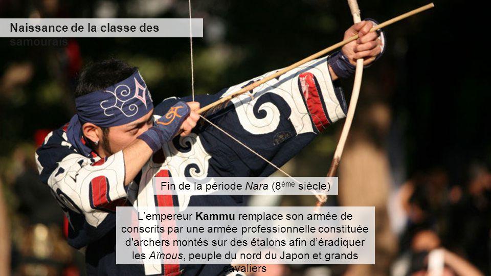 Naissance de la classe des samouraïs Fin de la période Nara (8 ème siècle) L'empereur Kammu remplace son armée de conscrits par une armée professionne