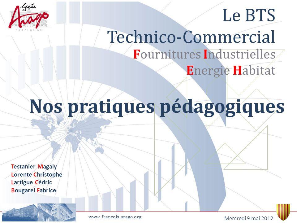 Testanier Magaly Lorente Christophe Lartigue Cédric Bougarel Fabrice Mercredi 9 mai 2012 www. francois-arago.org Le BTS Technico-Commercial Fourniture