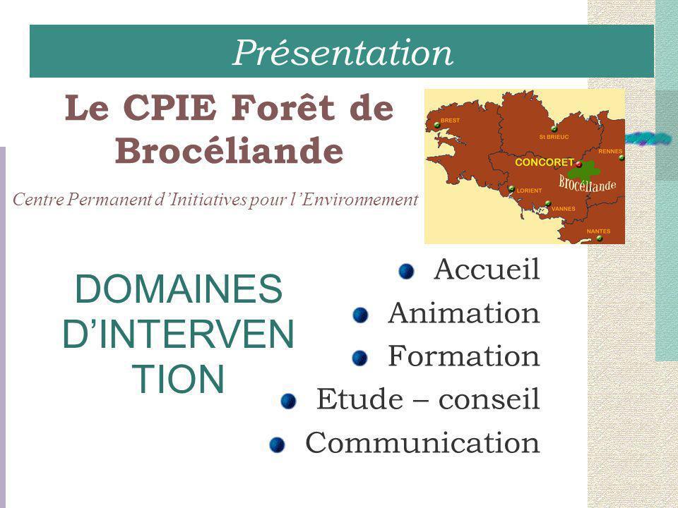 Le CPIE Forêt de Brocéliande Accueil Animation Formation Etude – conseil Communication DOMAINES D'INTERVEN TION Centre Permanent d'Initiatives pour l'