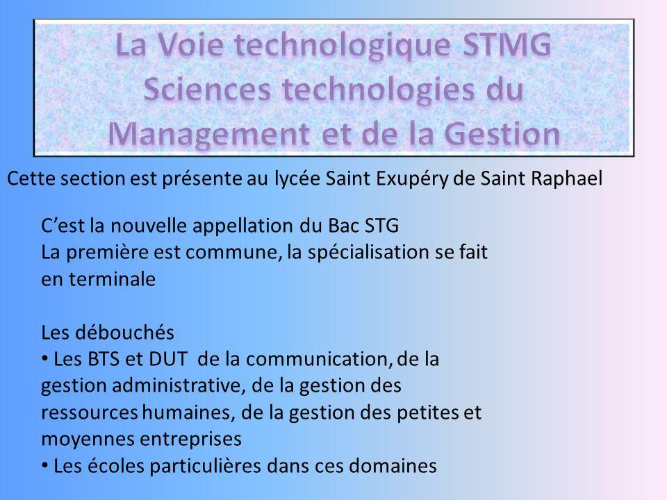 Cette section est présente au lycée Saint Exupéry de Saint Raphael C'est la nouvelle appellation du Bac STG La première est commune, la spécialisation