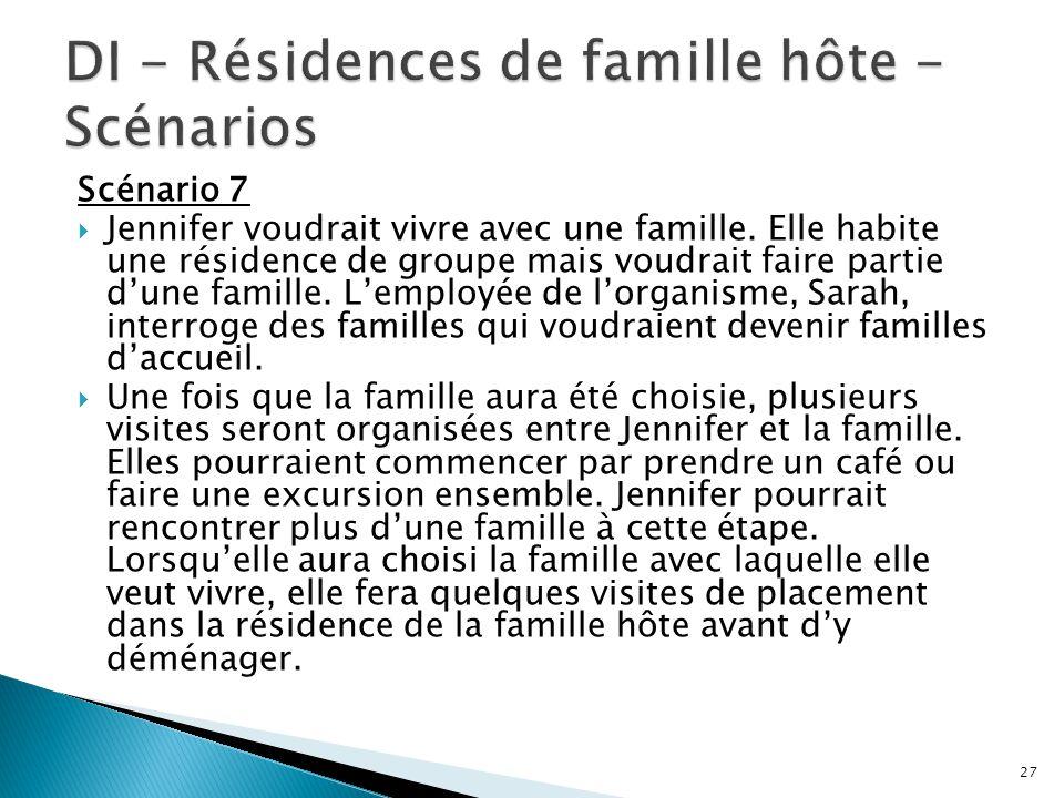 Scénario 7  Jennifer voudrait vivre avec une famille. Elle habite une résidence de groupe mais voudrait faire partie d'une famille. L'employée de l'o
