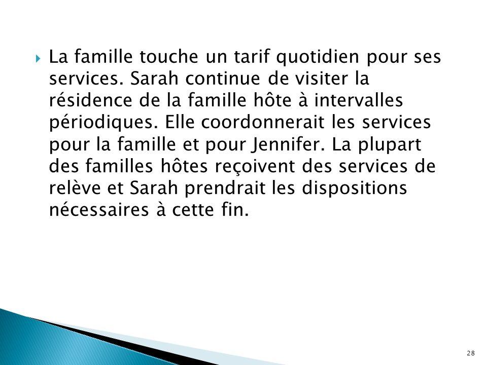  La famille touche un tarif quotidien pour ses services. Sarah continue de visiter la résidence de la famille hôte à intervalles périodiques. Elle co
