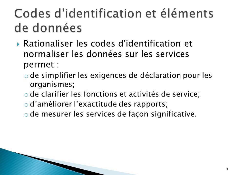  Rationaliser les codes d'identification et normaliser les données sur les services permet : o de simplifier les exigences de déclaration pour les or