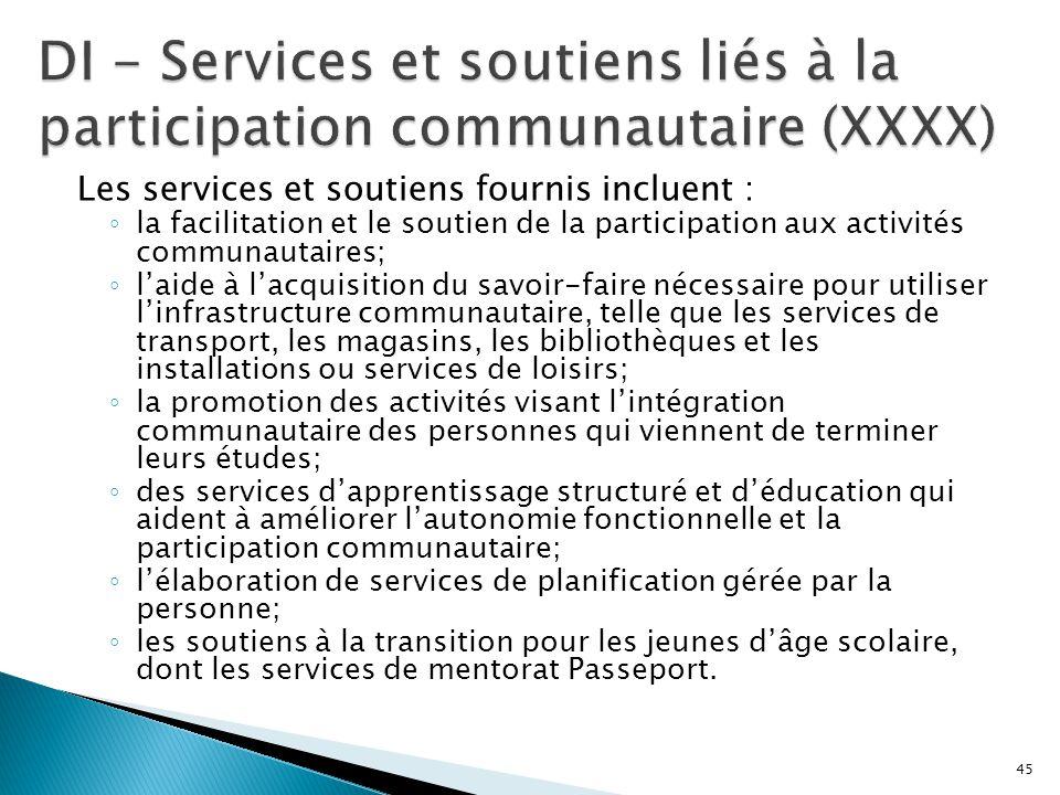 Les services et soutiens fournis incluent : ◦ la facilitation et le soutien de la participation aux activités communautaires; ◦ l'aide à l'acquisition