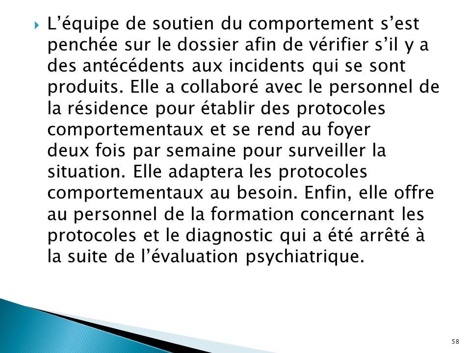  L'équipe de soutien du comportement s'est penchée sur le dossier afin de vérifier s'il y a des antécédents aux incidents qui se sont produits. Elle