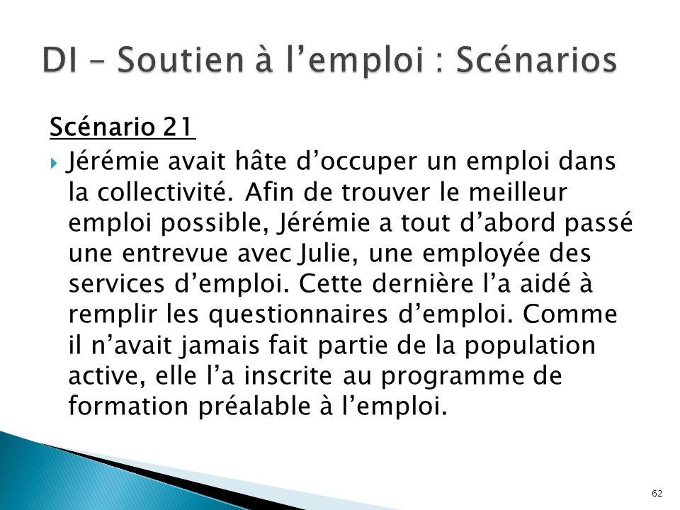 Scénario 21  Jérémie avait hâte d'occuper un emploi dans la collectivité. Afin de trouver le meilleur emploi possible, Jérémie a tout d'abord passé u