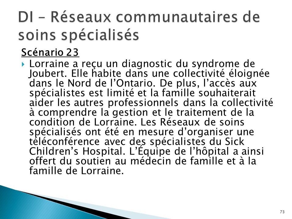 Scénario 23  Lorraine a reçu un diagnostic du syndrome de Joubert. Elle habite dans une collectivité éloignée dans le Nord de l'Ontario. De plus, l'a
