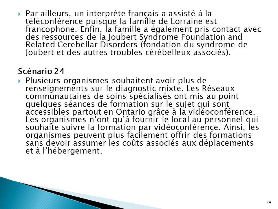  Par ailleurs, un interprète français a assisté à la téléconférence puisque la famille de Lorraine est francophone. Enfin, la famille a également pri