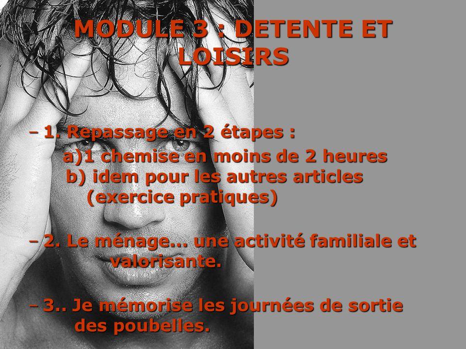 MODULE 3 : DETENTE ET LOISIRS –1. Repassage en 2 étapes : a)1 chemise en moins de 2 heures b) idem pour les autres articles (exercice pratiques) a)1 c