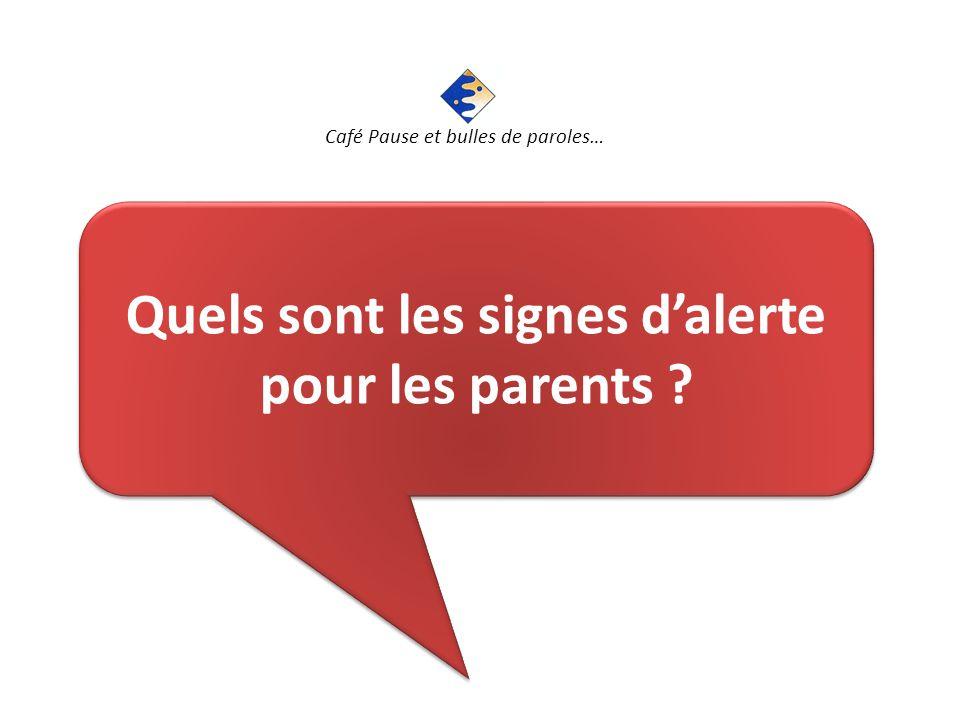 Quels sont les signes d'alerte pour les parents .Quels sont les signes d'alerte pour les parents .