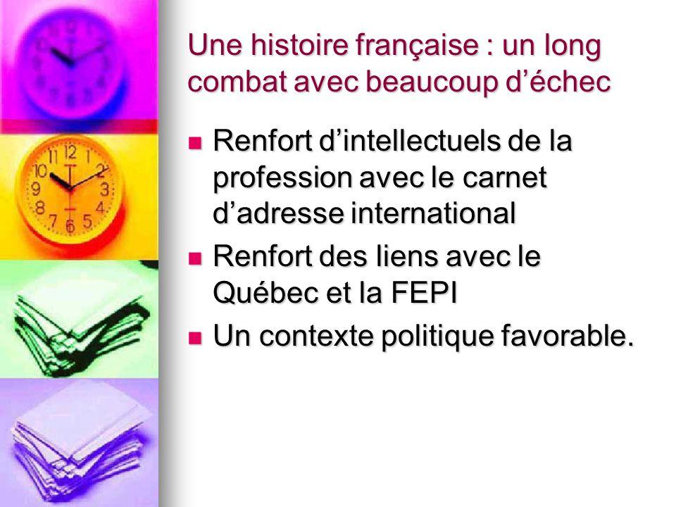 Une histoire française : un long combat avec beaucoup d'échec Renfort d'intellectuels de la profession avec le carnet d'adresse international Renfort