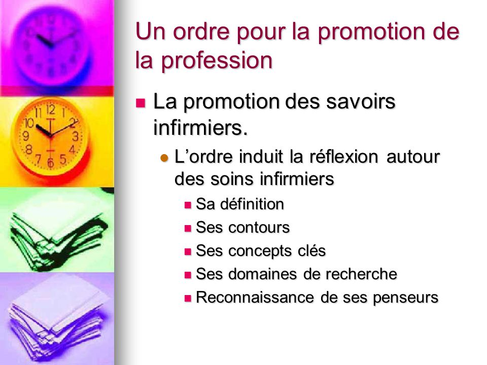 Un ordre pour la promotion de la profession La promotion des savoirs infirmiers. La promotion des savoirs infirmiers. L'ordre induit la réflexion auto