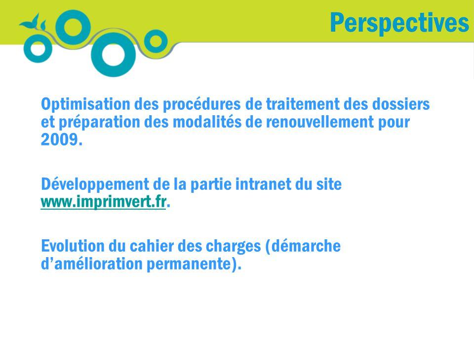 Perspectives Optimisation des procédures de traitement des dossiers et préparation des modalités de renouvellement pour 2009.