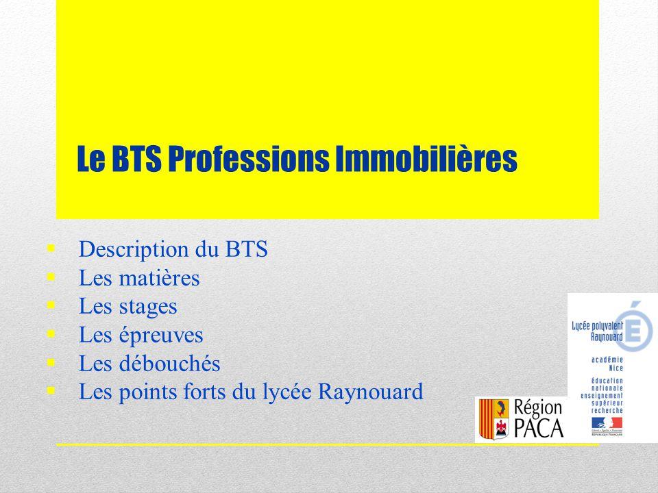 Le BTS Professions Immobilières  Description du BTS  Les matières  Les stages  Les épreuves  Les débouchés  Les points forts du lycée Raynouard