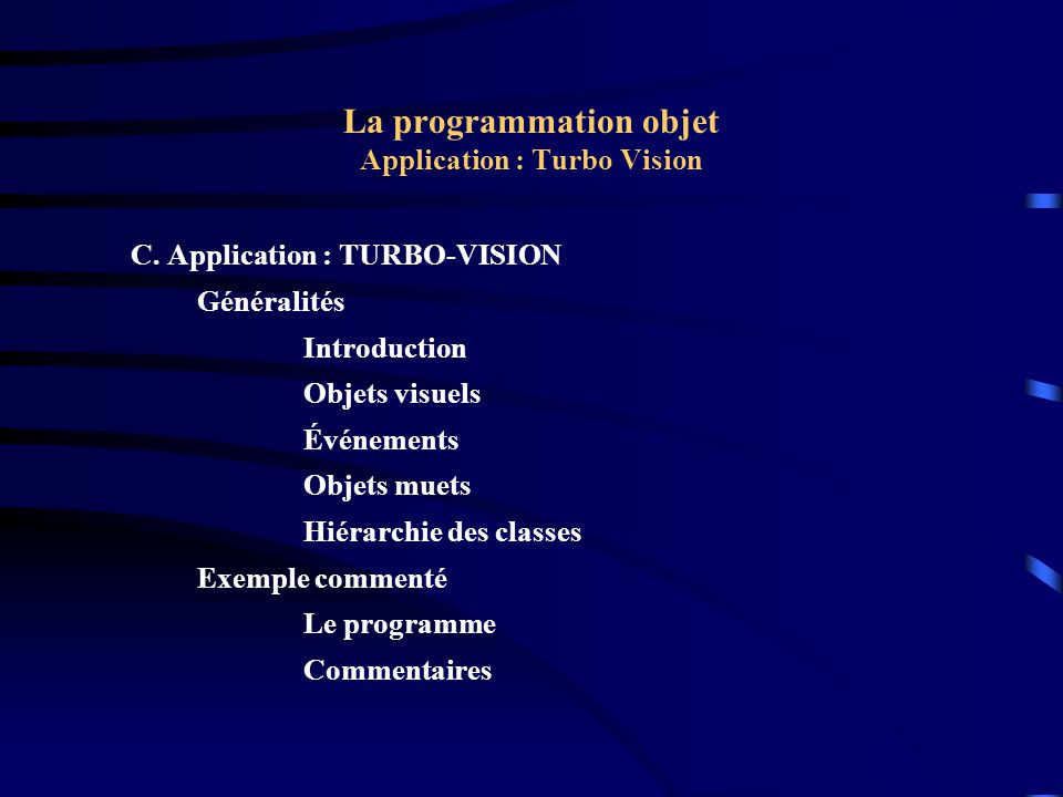 La programmation objet Application : Turbo Vision C. Application : TURBO-VISION Généralités Introduction Objets visuels Événements Objets muets Hiérar
