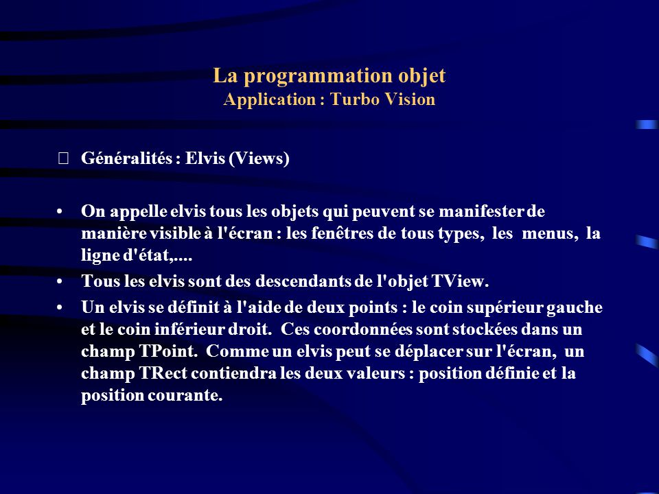 La programmation objet Application : Turbo Vision Exemple : Le programme NewSubMenu( ~W~indow , hcNoContext, NewMenu( NewItem( ~N~ext , F6 , kbF6, cmNext, hcNoContext, NewItem( ~Z~oom , F5 , kbF5, cmZoom, hcNoContext, nil))), nil)) ))); end;